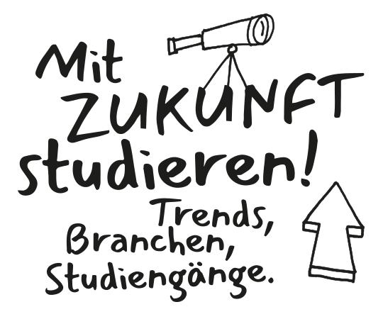 Mit ZUKUNFT studieren! Trends, Branchen, Studiengänge